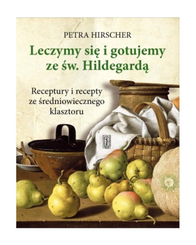 Leczymy się i gotujemy ze św. Hildegardą